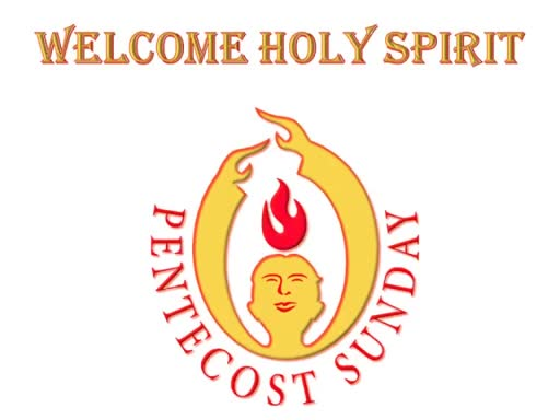05-20-18 Pentecost - Welcome Holy Spirit