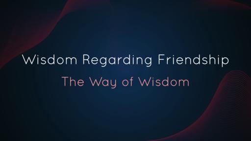 Wisdom Regarding Friendship (2)