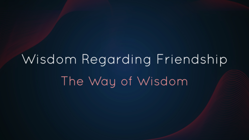 Wisdom Regarding Friendship (2)