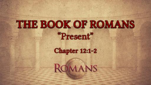 "Romans 12:1-2 ""Present"""