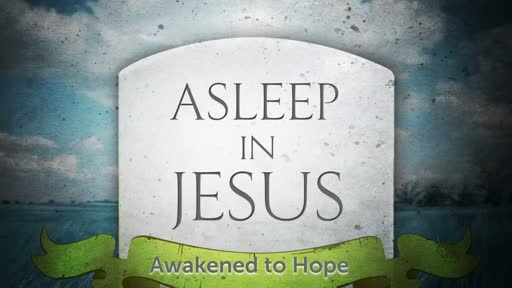 Asleep in Jesus: Awakened to Hope