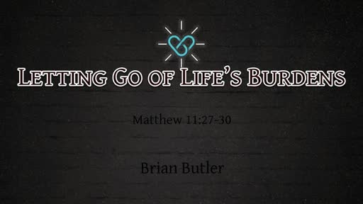 Letting Go Of Life's Burdens - May 20 2018