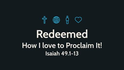 Redeemed How I love to Proclaim it!