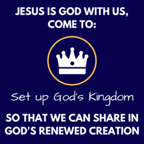 Jesus has come to set up God's Kingdom