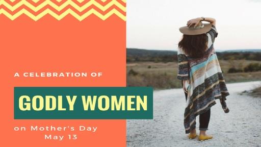 A Celebration of Godly Women - Mother's Day 2018
