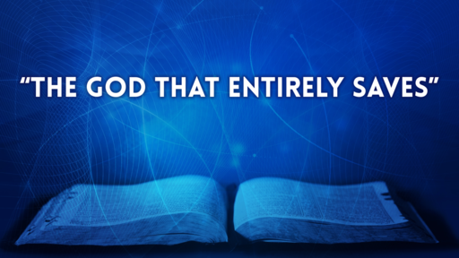 """""""The God That Entirely Saves""""   Romans 1:16–17"""