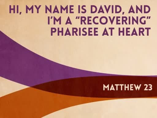 "Hi, my name is David, and I'm a ""Recovering"" Pharisee at heart"