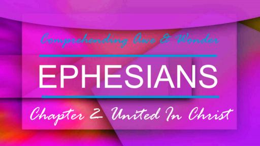 Ephesiasn 2- United In Christ  5-27-18