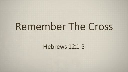 2018.05.27a Remember The Cross