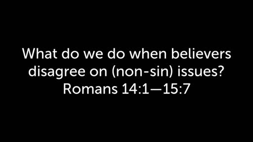 May 27, 2018 -  Romans 14:1-15:7