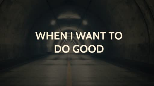 When I Want to Do Good