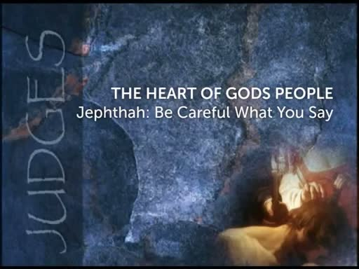 Jephthah: Be Careful What You Say