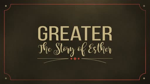 Greater - The Story of Esther - Part Nine
