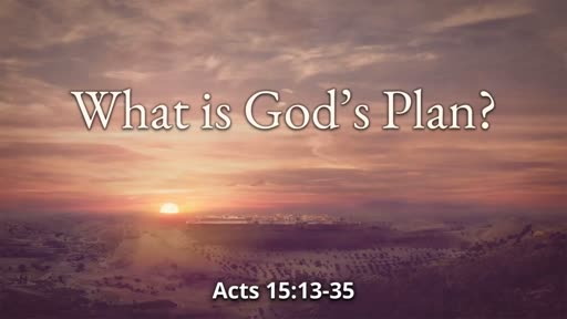 What is God's Plan? (Acts 15:13-35)