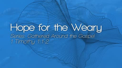 Hope for the Weary - May 27, 2018