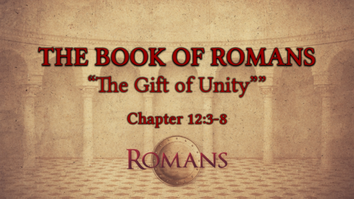 "Romans 12:3-8 ""The Gift of Unity"""