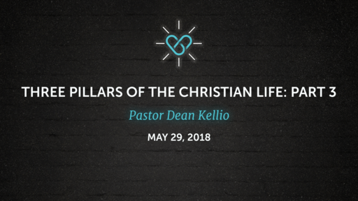 """Three Pillars of the Christian life: Part 3 """