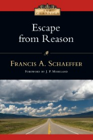 Escape from Reason - Francis Schaeffer