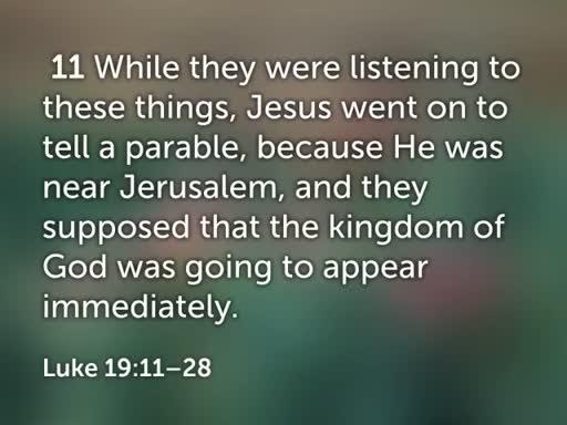Luke 19:11-28  May 27, 2018