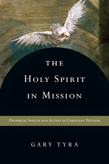 The Holy Spirit in Mission: Prophetic Speech and Action in Christian Witness