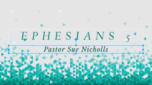 Ephesians 5 - Pastor Sue Nicholls - Sunday, 3rd June 2018