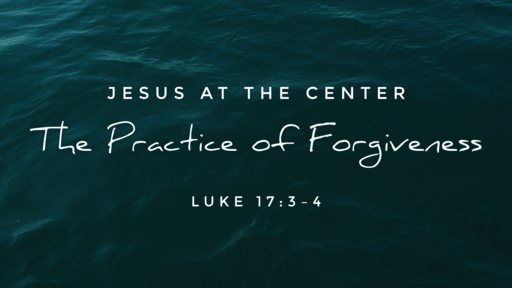 Jesus at the Center: The Practice of Forgiveness
