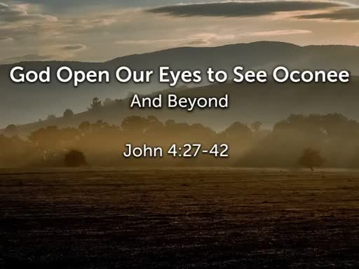 God Open Our Eyes to See Oconee