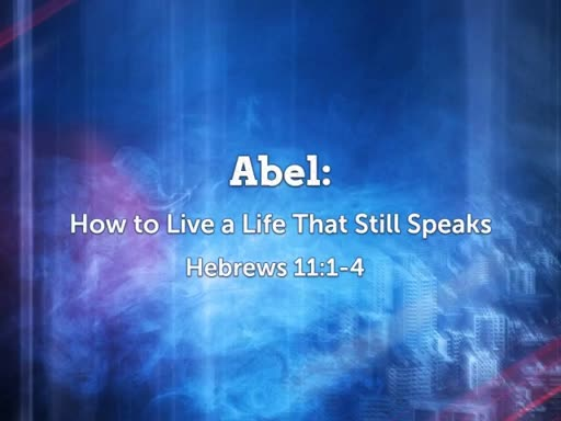 Abel: How to Live a Life That Still Speaks