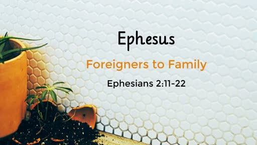 Ephesus: Foreigners to Family