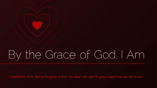 By the Grace of God, I Am