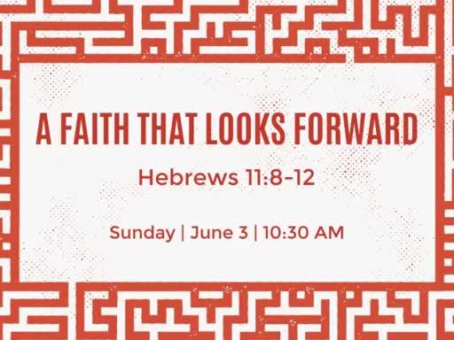 A Faith That Looks Forward