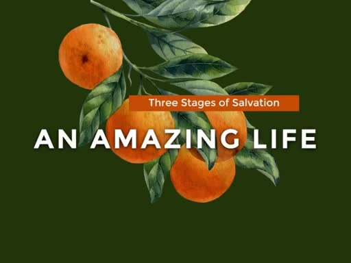 An Amazing Life (Stages of Salvation)
