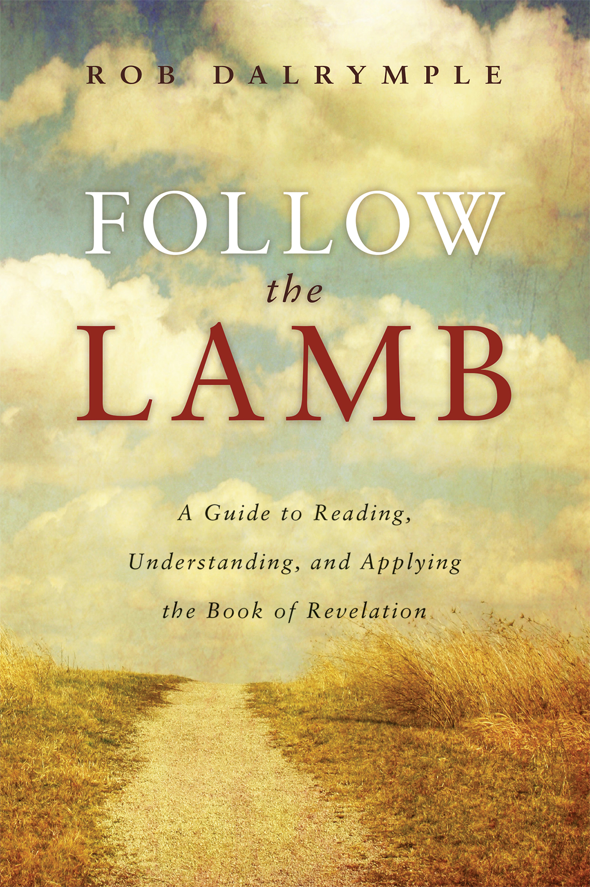 Follow the Lamb: A Guide to Reading, Understanding, and Applying the Book of Revelation