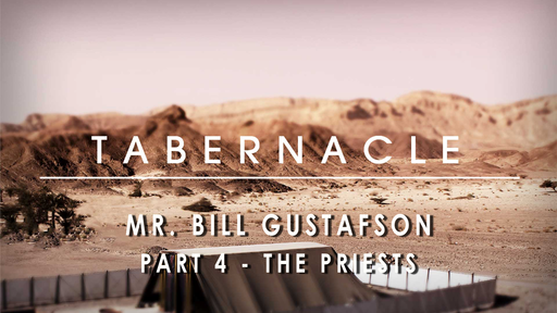 The Tabernacle - Mr. Bill Gustafson - Part 4 of 4