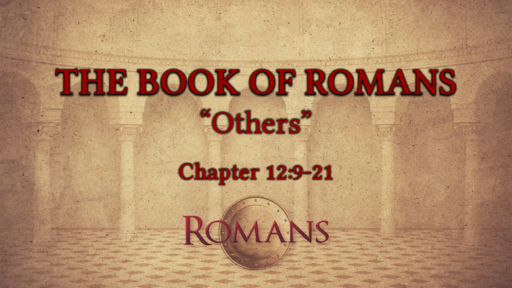 "Romans 12:9-21 ""Others"""