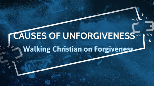 Causes of Unforgiveness