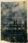 50 Core Truths Of The Christian Faith: A Guide to Understanding and Teaching Theology