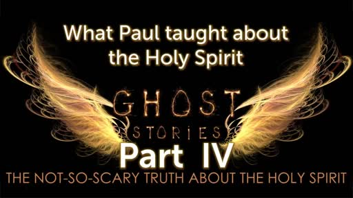 Part IV What Paul taught about the Holy Spirit
