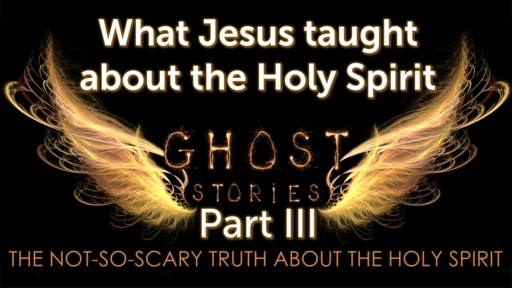 Part III What Jesus taught about the Holy Spirit
