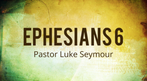 Ephesians 6 - Pastor Luke Seymour - Sunday, 10th June 2018