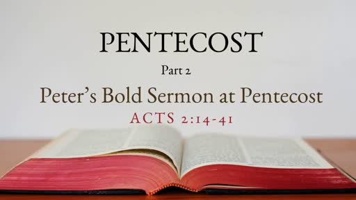 Peter's Bold Sermon at Pentecost (Acts 2:14-41)- 6/10/18