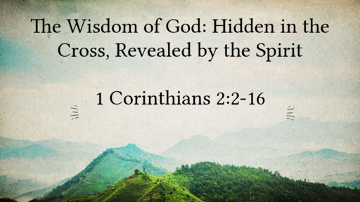 The wisdom of God: Hidden in the cross, revealed by the Spirit.