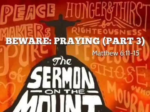 Beware: Praying (Part 3)