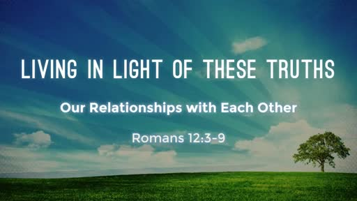 Living in Light of These Truths: Our Relationships with Each Other