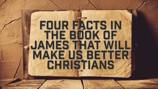 Four facts in the Book of James that will make us better Christians - 6/10/2018