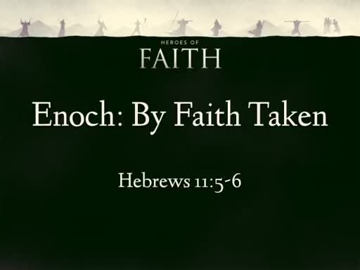 Enoch: By Faith Taken