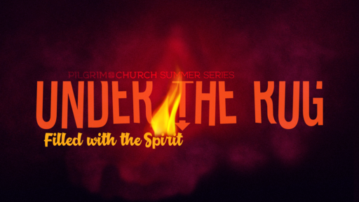 June 10, 2018 - Under The Rug - Filled with the Spirit