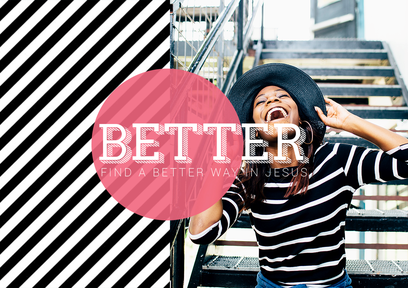 Better: Finding A Better Way In Jesus