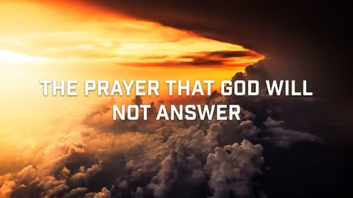 The Prayer That God Will Not Answer - 6/10/2018