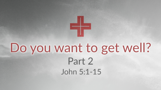 Do you want to get well? Part 2